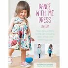Dance With Me Dress: Three dress patterns for little girls including dress, smock and matching purse by Lisa Lam (Paperback, 2014)