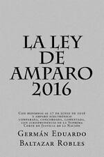 La Ley de Amparo 2016 : Con Reformas Al 17 de Junio de 2016 y Amparo...