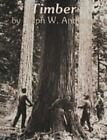 Timber : Loggers Challenge the Great Northwest Forests by Ralph W. Andrews (1997, Paperback, Reprint)
