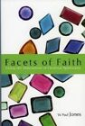 Facets of Faith: Living the Dimentions of Christian Spirituality by W. Paul Jones (Paperback, 2003)