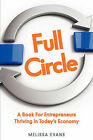 Full Circle, a Book for Entrepreneurs Thriving in Today's Economy by Melissa B Evans (Paperback / softback, 2009)