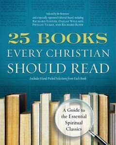 25 Books Every Christian Should Read: A Guide to the Essential Spiritual Classi 5