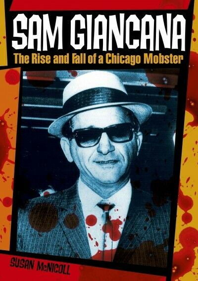 Sam Giancana : The Rise and Fall of a Chicago Mobster, Paperback by McNicoll,...