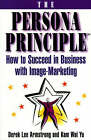 The Persona Principle: How to Succeed in Business with Image Marketing by Derek Armstrong, Kam Wai Yu (Paperback, 1997)