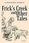 Frick's Creek and Other Tales by Christopher Eckhoff (Paperback, 2013)