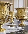 Gilt-edged Splendour: Masterpieces in Silver Gilt by Koopman Rare Art (Paperback, 2013)