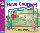 Have Courage!: A Book about Being Brave by M.Ed, Cheri J Meiners (Hardback, 2014)