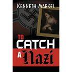 To Catch a Nazi by Kenneth Markel (Paperback, 2016)