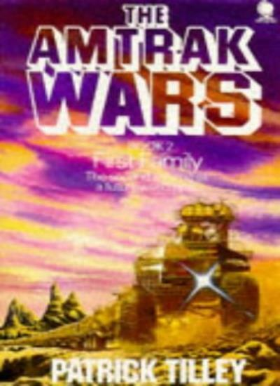 Amtrak Wars Vol.2: FIRST FAMILY: First Family Bk. 2,Patrick Tilley