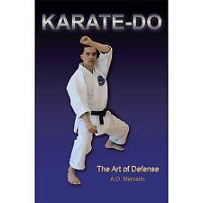 Karate-Do : The Art of Defense by A. O. Mercado (2012, Paperback)