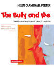 The Bully and Me: Stories That Break the Cycle of Torment by Helen Carmichael Porter (Paperback, 2006)