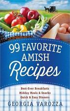 99 Favorite Amish Recipes: *Best-Ever Breakfasts *Midday Meals and Snacks *Quick