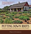 Putting Down Roots: Gardening Insights from Wisconsin's Early Settlers by Marcia C Carmichael (Paperback / softback, 2011)