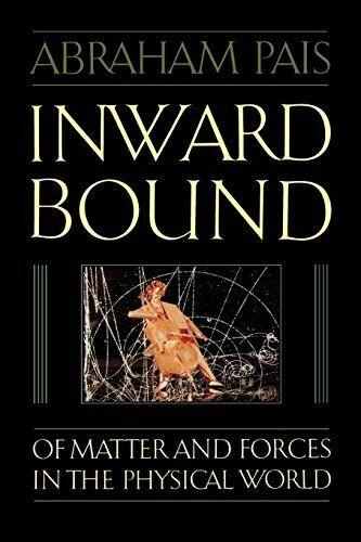 Inward Bound: Of Matter and Forces in the Physical World by Pais, Abraham New,,