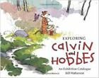 Calvin and Hobbes: Exploring Calvin and Hobbes : An Exhibition Catalogue by Bill Watterson (2015, Paperback)