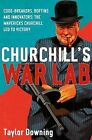 Churchill's War Lab: Code Breakers, Boffins and Innovators: The Mavericks Churchill Led to Victory by Taylor Downing (Hardback, 2010)