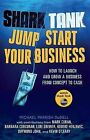 Shark Tank Jump Start Your Business: How to Launch and Grow a Business from Concept to Cash by Michael Dudell Parrish, Michael Parrish Dudell (Paperback / softback, 2013)
