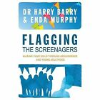 Flagging the Screenager: Guiding Your Child Through Adolescence and Young Adulthood by Enda Murphy, Harry Barry (Paperback, 2014)
