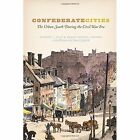 Confederate Cities: The Urban South During the Civil War Era by Frank Towers, Andrew L. Slap (Paperback, 2015)