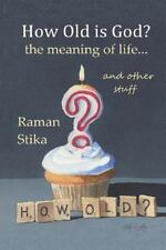 How Old is God?: the meaning of life...and other stuff