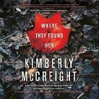 Where They Found Her by Kimberly McCreight (CD-Audio, 2015)