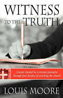 Witness to the Truth by Louis Moore (Paperback, 2008)
