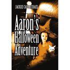 Aaron's Halloween Adventure 9780595386062 by Jackie Carmichael Book
