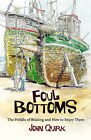 Foul Bottoms: The Pitfalls of Boating and How to Enjoy Them by John Quirk (Paperback, 2010)
