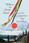 Where the Dead Pause, and the Japanese Say Goodbye: A Journey by Marie Mutsuki Mockett (Hardback, 2015)