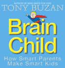 Brain Child: How Smart Parents Make Smart Kids by Tony Buzan (Paperback, 2003)