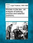 Women in the Law: An Analysis of Training, Practice and Salaried Positions. by Gale, Making of Modern Law (Paperback / softback, 2011)