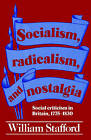 Socialism, Radicalism, and Nostalgia: Social Criticism in Britain, 1775-1830 by William Stafford (Paperback, 1987)