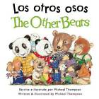 Los Otros Osos / The Other Bears by Michael Thompson (Paperback / softback, 2013)