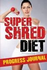 Super Shred Diet Progress Journal: Track Your Progress: A Must Have If You Are on the Super Shred Diet by Leslie Lane (Paperback / softback, 2014)