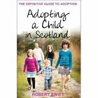 Adopting a Child in Scotland by Robert Swift (Paperback, 2013)