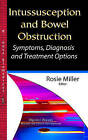 Intussusception and Bowel Obstruction: Symptoms, Diagnosis and Treatment Options by Nova Science Publishers Inc (Hardback, 2015)