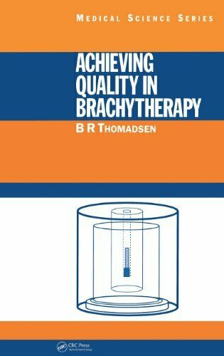Achieving Quality in Brachytherapy (Series in M, Thomadsen**