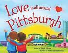 Love Is All Around Pittsburgh by Wendi Silvano (Hardback, 2016)