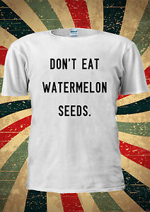 Don-039-t-Eat-Watermelon-Seed-Instagram-TUMBLR-Fashion-T-Shirt-Men-Women-Unisex-1379