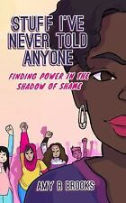 Stuff I've Never Told Anyone : Finding Power in the Shadow of Shame (2017,...