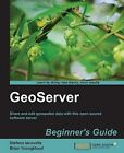 GeoServer Beginner's Guide by Brian Youngblood, Stefano Iacovella (Paperback, 2013)