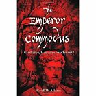The Emperor Commodus: Gladiator, Hercules or a Tyrant? by Geoff W Adams (Paperback / softback, 2013)