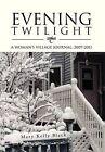 Evening Twilight: A Woman S Village Journal, 2007-2011: A Woman S Village Journal, 2007-2011 by Mary Kelly Black (Hardback, 2012)