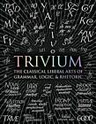 Trivium: The Classical Liberal Arts of Grammar, Logic, & Rhetoric by Octavia Wynne, Rachel Holley, Gregory Beabout, Adina Arvatu, Andrew Aberdein, Alice O'Neill, Mike Hannis, Earl Fontainelle, John Michell (Hardback, 2016)