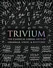 Trivium: The Classical Liberal Arts of Grammar, Logic, & Rhetoric by Octavia Wynne, Gregory Beabout, Adina Arvatu, Andrew Aberdein, Rachel Grenon, Earl Fontainelle, John Michell (Hardback, 2016)