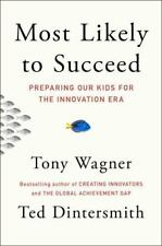 Most Likely to Succeed : Preparing Our Kids for the Innovation Era by Tony Wagner and Ted Dintersmith (2015, Hardcover)