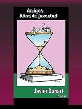 Amigos años de Juventud : Novela by Javier Duhart (2014, Hardcover)