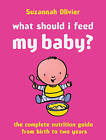 What Should I Feed My Baby?: A Complete Nutrition Guide by Suzannah Olivier (Hardback, 2003)