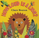 How Loud is a Lion? by Stella Blackstone (Board book, 2007)