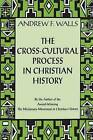 The Cross-cultural Process in Christian History by Andrew F. Walls (Paperback, 2002)